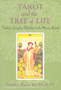 Tarot and the Tree of LifeFinding Everyday Wisdom in the Minor Arcana【電子書籍】[ Isabel Radow Kliegman ]
