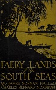 Faery Lands of the South Seas - James Norman Hall, Charles Bernard Nordhoff【電子書籍】[ James Norman Hall ]
