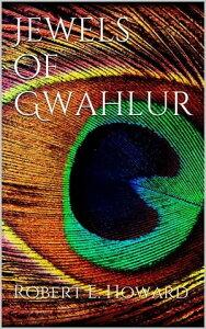 Jewels of Gwahlur【電子書籍】[ Robert E. Howard ]