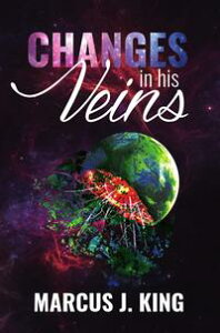 Changes in His VeinsA science fiction fantasy novel【電子書籍】[ Marcus J King ]