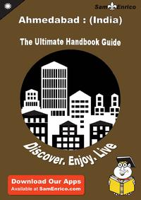 Ultimate Handbook Guide to Ahmedabad : (India) Travel GuideUltimate Handbook Guide to Ahmedabad : (India) Travel Guide【電子書籍】[ Ross Euler ]