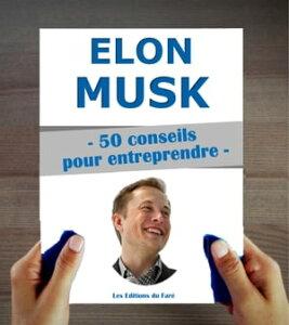 Elon Musk : 50 conseils pour entreprendre et r?ussir【電子書籍】[ Les Editions du Far? ]