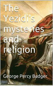 The Yezidi's mysteries and religion【電子書籍】[ George Percy Badger ]