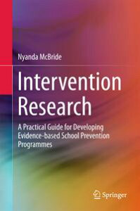 Intervention ResearchA Practical Guide for Developing Evidence-based School Prevention Programmes【電子書籍】[ Nyanda McBride ]