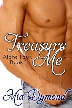 Treasure Me (Alpha Four, Book 1)【電子書籍】[ Mia Dymond ]