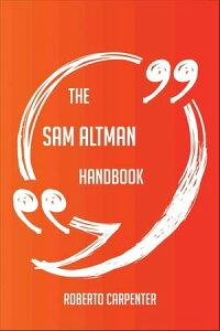 The Sam Altman Handbook - Everything You Need To Know About Sam Altman【電子書籍】[ Roberto Carpenter ]