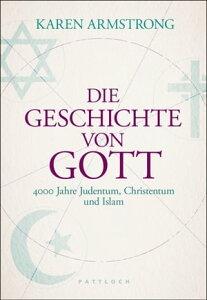 Die Geschichte von Gott4000 Jahre Judentum, Christentum und Islam【電子書籍】[ Karen Armstrong ]