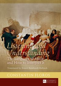 Listening and UnderstandingThe Language of Music and How to Interpret It Translated by Ernest Bernhardt-Kabisch【電子書籍】[ Constantin Floros ]