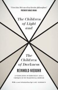 The Children of Light and the Children of DarknessA Vindication of Democracy and a Critique of Its Traditional Defense【電子書籍】[ Reinhold Niebuhr ]