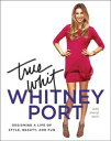 True WhitDesigning a Life of Style, Beauty, and Fun【電子書籍】[ Whitney Port ]