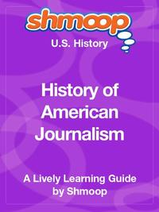 Shmoop US History Guide: History of American Journalism【電子書籍】[ Shmoop ]
