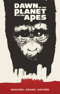Dawn of the Planet of the Apes【電子書籍】[ Michael Moreci ]