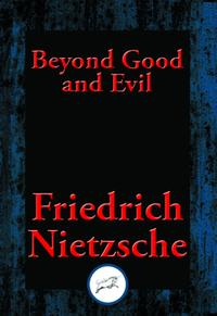 Beyond Good and EvilPrelude to a Philosophy of the Future【電子書籍】[ Friedrich Dr Nietzsche ]