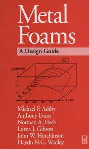 Metal Foams: A Design Guide【電子書籍】[ Michael F. Ashby ]
