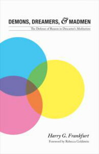 Demons, Dreamers, and MadmenThe Defense of Reason in Descartes's Meditations【電子書籍】[ Harry G. Frankfurt ]