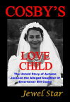 Cosby's Love ChildThe Untold Story of Autumn Jackson the Alleged Daughter of Entertainer Bill Cosby【電子書籍】[ Jewel Star ]