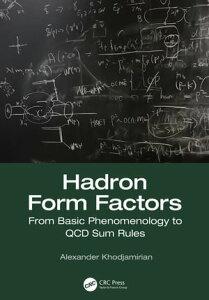 Hadron Form FactorsFrom Basic Phenomenology to QCD Sum Rules【電子書籍】[ Alexander Khodjamirian ]