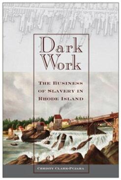 Dark WorkThe Business of Slavery in Rhode Island【電子書籍】[ Christy Clark-Pujara ]