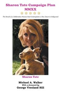 Sharon Tate Campaign Plan MMXXThe Result of a Deliberative Process that Contemplates a New Dawn in Hollywood【電子書籍】[ Michael A. Walker ]