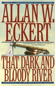 That Dark and Bloody RiverChronicles of the Ohio River Valley【電子書籍】[ Allan W. Eckert ]