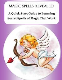 Magic Spells Revealed: A Quick Start Guide to Learning Secret Spells of Magic That WorkFrom Love Spells to Money Spells - Powerful Spells That Really Work!【電子書籍】[ Brenna C. Mecca ]