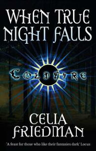 When True Night FallsThe Coldfire Trilogy: Book Two【電子書籍】[ Celia Friedman ]