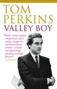 Valley BoyAdventures of the Renowned Venture Capitalist, Sillicon Valley Entrepreneur and One of the World's Most Successful Businessmen【電子書籍】[ Tom Perkins ]