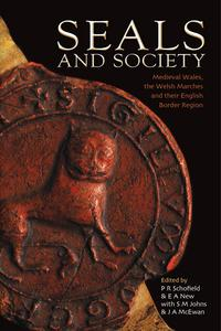 Seals and SocietyMedieval Wales, the Welsh Marches and their English Border Region【電子書籍】[ Phillipp R. Schofield ]