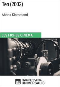 Ten d'Abbas KiarostamiLes Fiches Cin?ma d'Universalis【電子書籍】[ Encyclopaedia Universalis ]