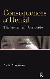 Consequences of DenialThe Armenian Genocide【電子書籍】[ Aida Alayarian ]