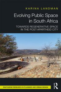 Evolving Public Space in South AfricaTowards Regenerative Space in the Post-Apartheid City【電子書籍】[ Karina Landman ]