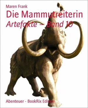 Die MammutreiterinArtefakte ? Band 10【電子書籍】[ Maren Frank ]