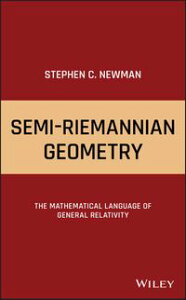 Semi-Riemannian GeometryThe Mathematical Language of General Relativity【電子書籍】[ Stephen C. Newman ]