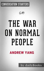 The War on Normal People: The Truth About America's Disappearing Jobs and Why Universal Basic Income Is Our Future by Andrew Yang | Conversation Starters【電子書籍】[ dailyBooks ]