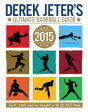 Derek Jeter's Ultimate Baseball Guide 2015【電子書籍】[ Larry Dobrow ]