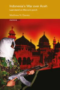 Indonesia's War over AcehLast Stand on Mecca's Porch【電子書籍】[ Matt Davies ]