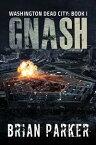 Gnash (Washington, Dead City Book 1)【電子書籍】[ Brian Parker ]