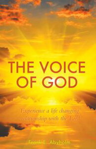 The Voice of GodExperience A Life Changing Relationship with the Lord【電子書籍】[ Frank E. ?byholm ]