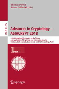 Advances in Cryptology ? ASIACRYPT 201824th International Conference on the Theory and Application of Cryptology and Information Security, Brisbane, QLD, Australia, December 2?6, 2018, Proceedings, Part I【電子書籍】