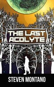 The Last Acolyte【電子書籍】[ Steven Montano ]