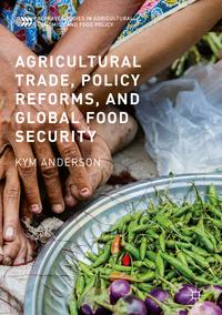 Agricultural Trade, Policy Reforms, and Global Food Security【電子書籍】[ Kym Anderson ]