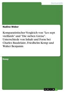 Komparatistischer Vergleich von 'Les sept vieillards' und 'Die sieben Greise'. Unterschiede von Inhalt und Form bei Charles Baudelaire, Friedhelm Kemp und Walter Benjamin【電子書籍】[ Nadine Weber ]