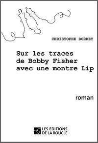 Sur les traces de Bobby Fischer avec une montre LipRoman historique【電子書籍】[ Chrisophe Bordet ]