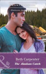 The Alaskan Catch (Mills & Boon Heartwarming) (A Northern Lights Novel, Book 1)【電子書籍】[ Beth Carpenter ]