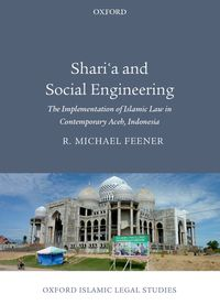 Shari'a and Social EngineeringThe Implementation of Islamic Law in Contemporary Aceh, Indonesia【電子書籍】[ R. Michael Feener ]