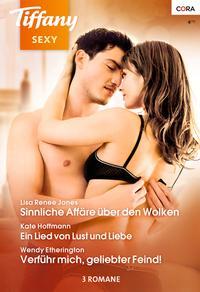 Tiffany Sexy Band 82Ein Lied von Lust und Liebe / Verf?hr mich, geliebter Feind! / Sinnliche Aff?re ?ber den Wolken /【電子書籍】[ Kate Hoffmann ]