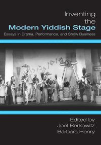Inventing the Modern Yiddish StageEssays in Drama, Performance, and Show Business【電子書籍】[ Joel Berkowitz ]