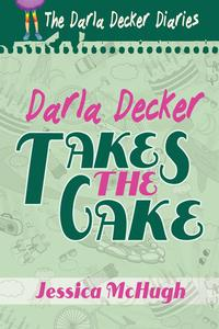 Darla Decker Takes the CakeDarla Decker Diaries, #2【電子書籍】[ Jessica McHugh ]