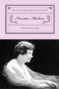 Frontier MadamThe Life of Dell Burke, Lady of Lusk【電子書籍】[ June Read ]