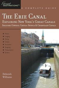Explorer's Guide Erie Canal: A Great Destination: Exploring New York's Great Canals【電子書籍】[ Deborah Williams ]